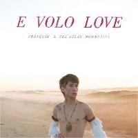 Francois & The Atlas Mountains: E Volo Love