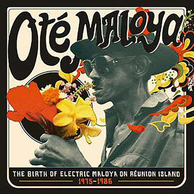 Various Artists: Ote Maloya - The Birth Of Electric Maloya In La Réunion 1975-1986