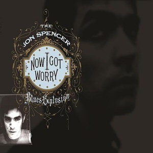 Jon Spencer Blues Explosion: Now I Got Worry