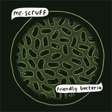 Mr Scruff: Friendly Bacteria