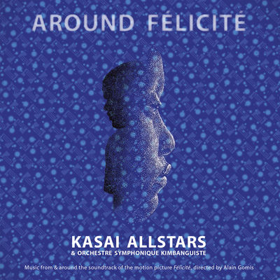 Kasai Allstars: Around Félicité