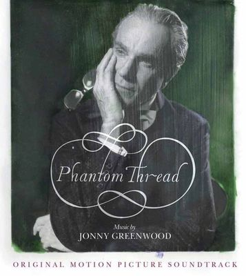 Jonny Greenwood: Phantom Thread: Original Motion Picture Soundtrack