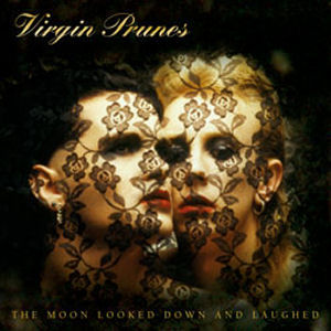 Virgin Prunes: The Moon Looked Down And Laughed