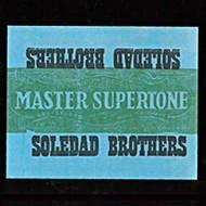 Soledad Brothers: Master Supertone