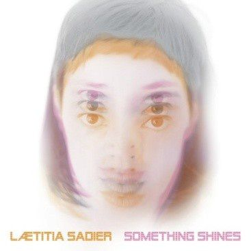 Laetitia Sadier: Something Shines