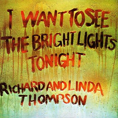 Richard and Linda Thompson: I Want To See The Bright Lights Tonight
