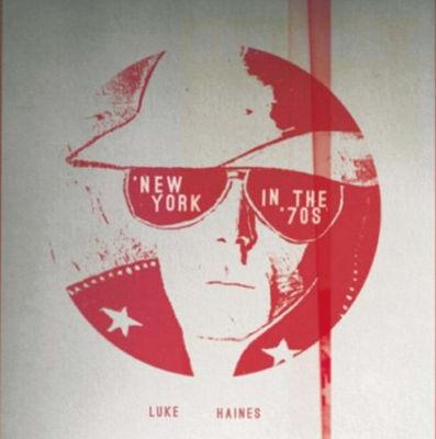 Luke Haines: New York In The 70's