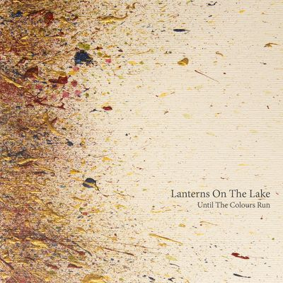 Lanterns On The Lake: Until The Colours Run