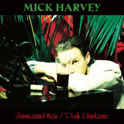 Mick Harvey: Intoxicated Man / Pink Elephants