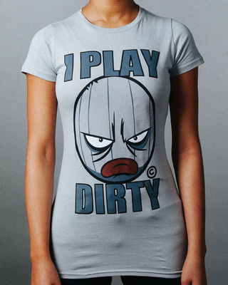 I Play Dirty: Womens Grey T-Shirt