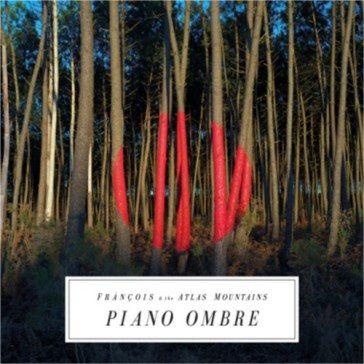 Francois & The Atlas Mountains: Piano Ombre