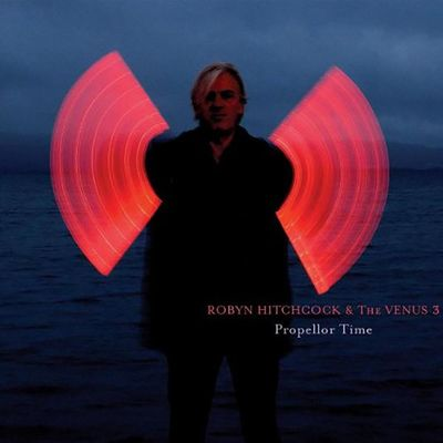 Robyn Hitchcock & The Venus 3: Propellor Time