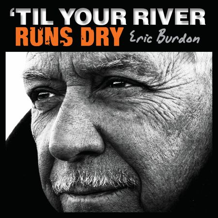 Eric Burdon: 'Til Your River Runs Dry