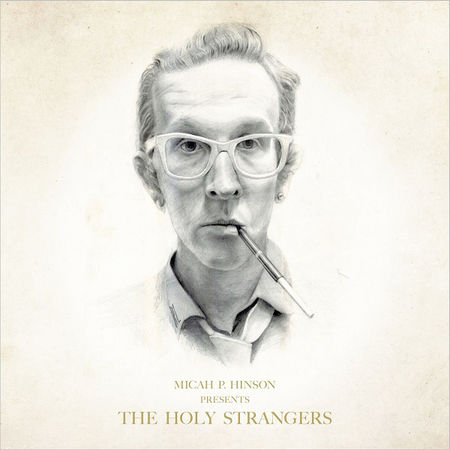 Micah P. Hinson: Presents The Holy Strangers