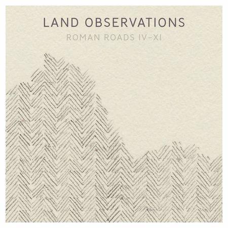 Land Observations: Roman Roads IV - XI