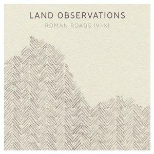 Land Observations: Roman Roads IV - XI (Black Vinyl)