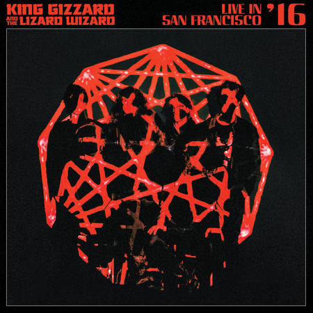 King Gizzard & The Lizard Wizard: Live In San Francisco '16