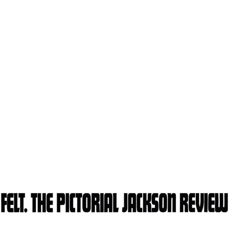 Felt: The Pictorial Jackson Review: Deluxe Remastered Gatefold Sleeve Vinyl Edition