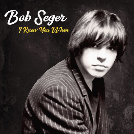 Bob Seger: I Knew You When (Deluxe)