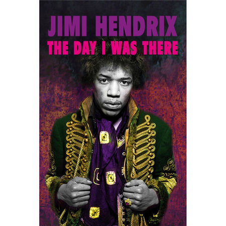 This Day In Music: Jimi Hendrix - The Day I Was There: Paperback Edition