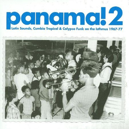 Various Artists: PANAMA! 2: LATIN SOUNDS, CUMBIA TROPICAL AND CALYPSO FUNK ON THE ISTHMUS 1967-77