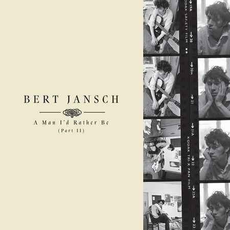 Bert Jansch: A Man I'd Rather Be (Part 2)