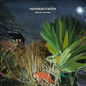 Houndstooth: Ride Out The Dark