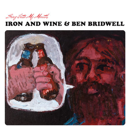 Iron And Wine & Ben Bridwell: Sing Into My Mouth
