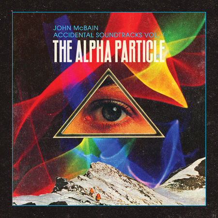 John McBain: Accidental Soundtracks Vol. 1: The Alpha Particle