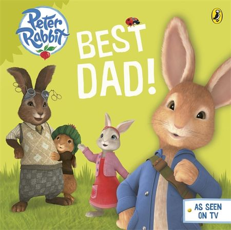 Peter Rabbit: Peter Rabbit Animation: Best Dad! (Board Book)