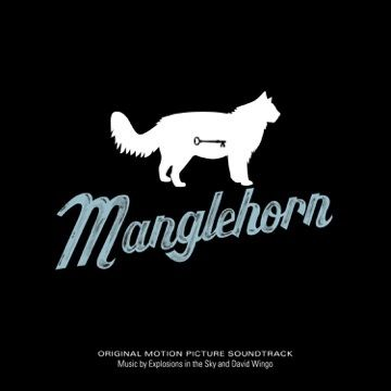 Explosions In The Sky & David Wingo: Manglehorn: An Original Motion Picture Soundtrack