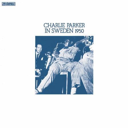 Charlie Parker: Charlie Parker In Sweden 1950
