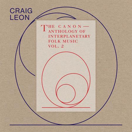 Craig Leon: Anthology Of Interplanetary Folk Music Vol. 2: The Canon