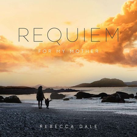 Rebecca Dale: Requiem For My Mother (Signed)