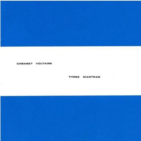Cabaret Voltaire: Three Mantras