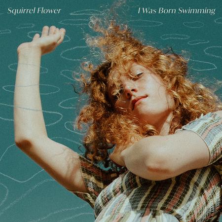 Squirrel Flower: I Was Born Swimming