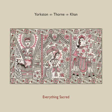 Yorkston / Thorne / Khan: Everything Sacred