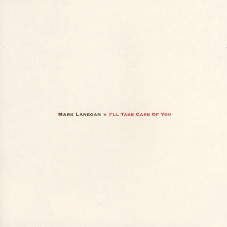 Mark Lanegan: I'll Take Care Of You