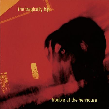 The Tragically Hip: Trouble At The Henhouse (CD)