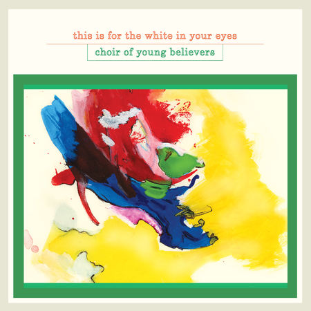 Choir Of Young Believers: This Is For The White In Your Eyes