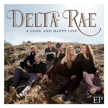 Delta Rae: A Long And Happy Life (Signed)
