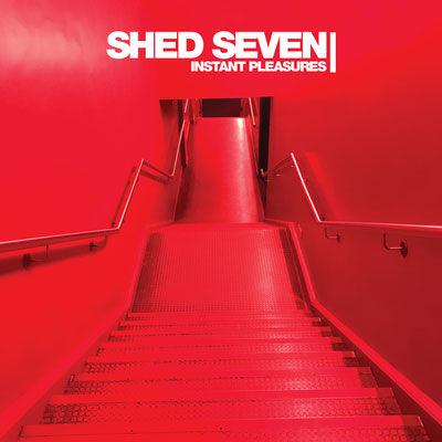 Shed Seven: Instant Pleasures