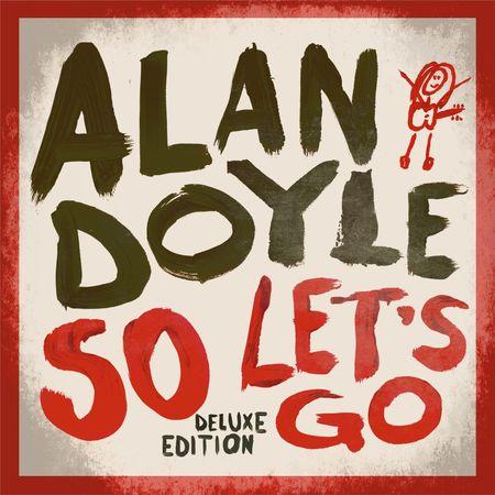 Alan Doyle: So Let's Go 'Deluxe Edition' (CD)