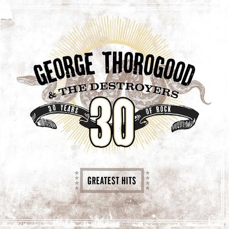 George Thorogood: Greatest Hits: 30 Years Of Rock