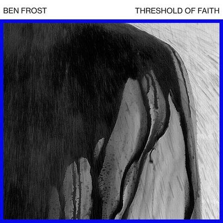 Ben Frost: Threshold of Faith EP
