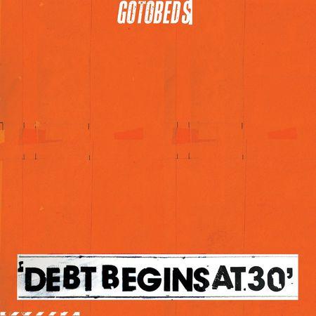 The Gotobeds: Debt Begins at 30