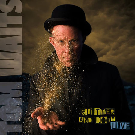Tom Waits: Glitter And Doom – Live