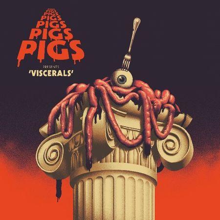 Pigs Pigs Pigs Pigs Pigs Pigs Pigs: Viscerals