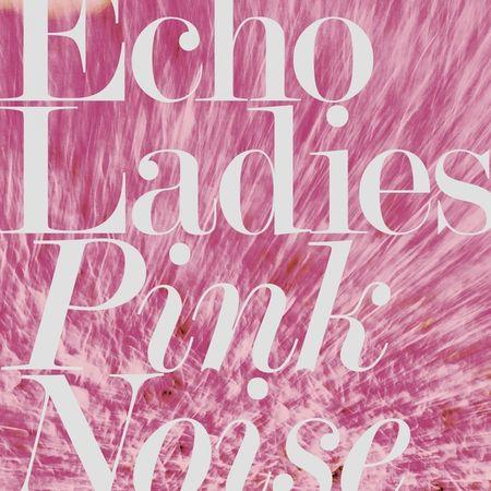 Echo Ladies: Pink Noise: Pink Vinyl LP