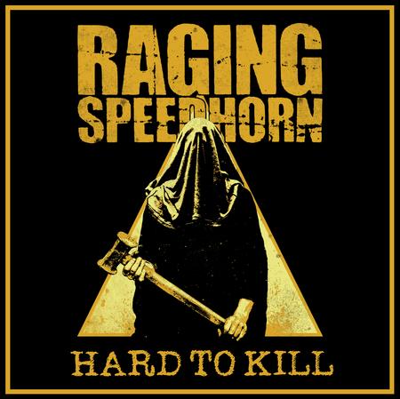 Raging Speedhorn: Hard To Kill CD